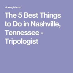 The 5 Best Things to Do in Nashville, Tennessee - Tripologist