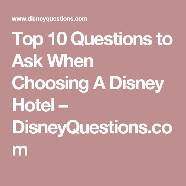 Top 10 Questions to Ask When Choosing A Disney Hotel – DisneyQuestions.com