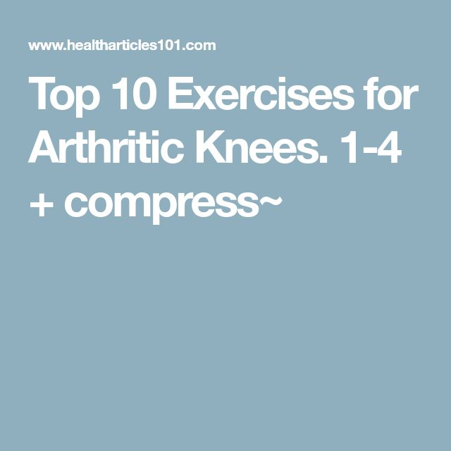 Top 10 Exercises for Arthritic Knees. 1-4 + compress~