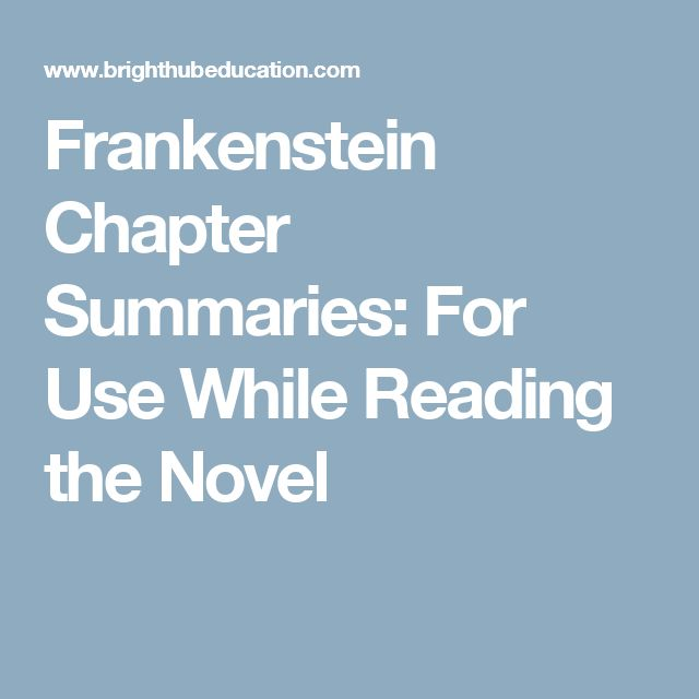 Frankenstein Chapter Summaries: For Use While Reading the Novel