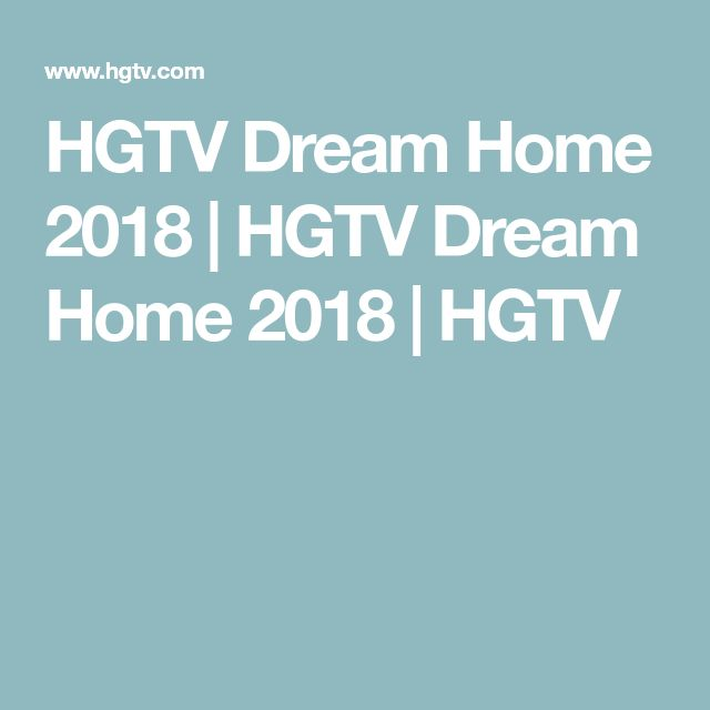 HGTV Dream Home 2018   HGTV Dream Home 2018   HGTV