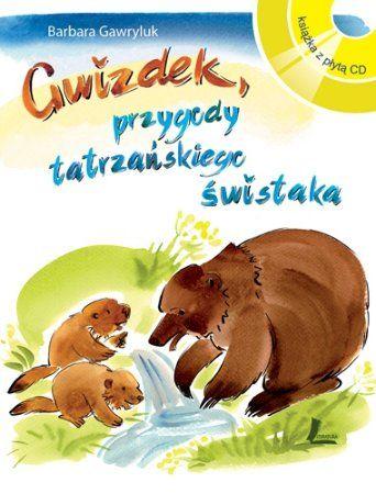 """Barbara Gawryluk, """"Gwizdek, przygody tatrzańskiego świstaka"""", Literatura, Łódź 2013. Książka z płytą."""