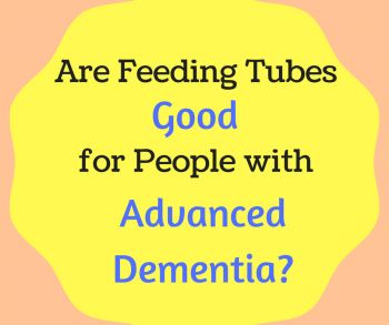 Are Feeding Tubes Good for People with Advanced Dementia-