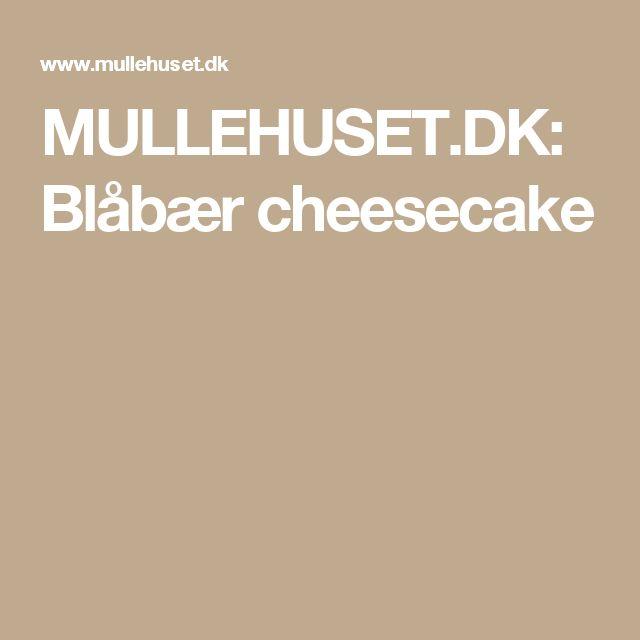 MULLEHUSET.DK: Blåbær cheesecake