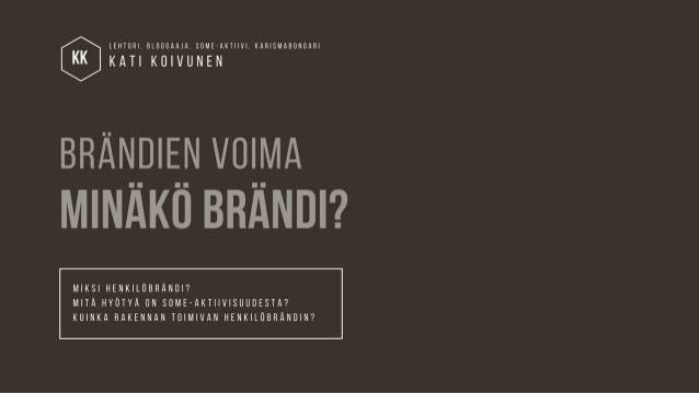 Kati Koivunen: Minäkö brändi? -esitys pidetty 30.3.2017. Esityksessä pureudutaan ajankohtaisella otteella oman osaamisen markkinointiin, asiantuntijan näkyvyyteen sosiaalisessa mediassa.