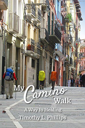 My Camino Walk: A Way to Healing by [Phillips, Timothy L.]