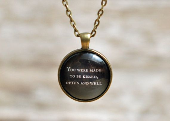 "Game of Thrones Pendant Necklace or Keychain: Book Quote Ser Jorah Mormont ""You were made to be kissed, often and well"""