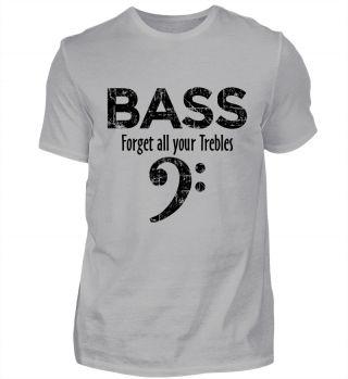Bass - Forget all your Trebles: T-Shirts, Tops, Hoodies und Geschenkideen mit einem lustigen Spruch und einem Bassschlüssel für Bassisten, Bass Player, Bassgitarristen, Kontrabassisten, und Musiker mit Bassgitarre, Tuba, Kontrabass oder Fagott. Der Used Look - Aufdruck gibt dem Shirt eine angesagte Vintage-Optik.