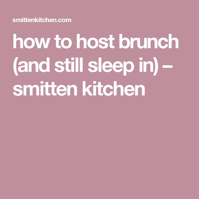 how to host brunch (and still sleep in) – smitten kitchen ...