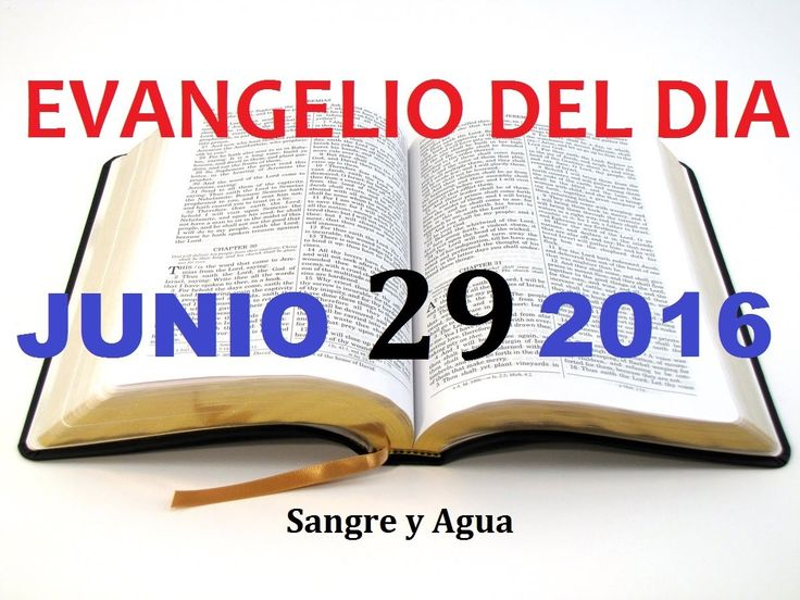 Evangelio del Dia- Miercoles Junio 29, 2016