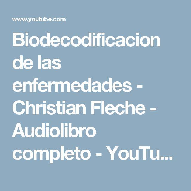 Biodecodificacion de las enfermedades - Christian Fleche - Audiolibro completo - YouTube