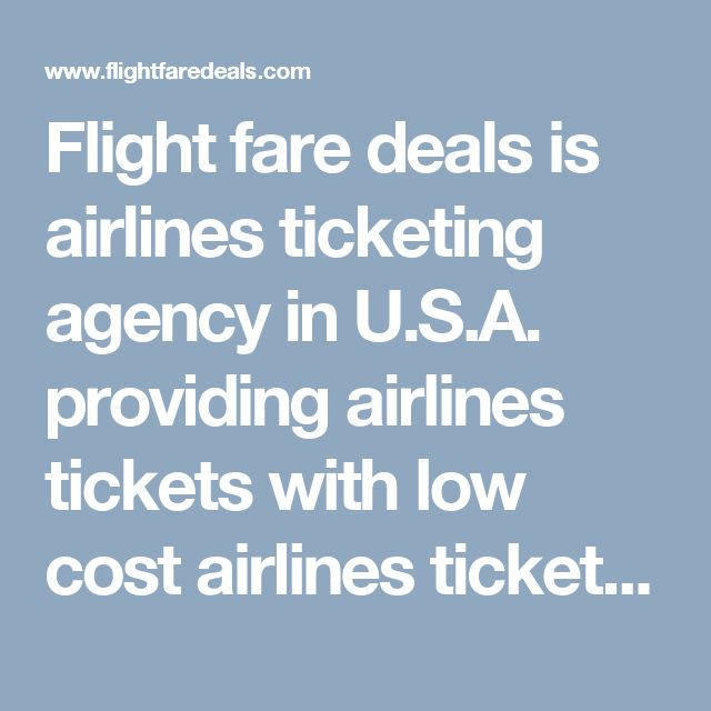 Flight fare deals is airlines ticketing agency in U.S.A. providing airlines tickets with low cost airlines tickets. We provide cheapest united airlines, American airlines, Canada airlines and Lufthansa airlines flight ticket.  Flight fare deals can help be your find to low fare air tickets and cheapest ticket deals to your favorite destinations around the world. The near the date of flight and for the empty seats prices are made in discounted rates. For flights booking call on toll frees…