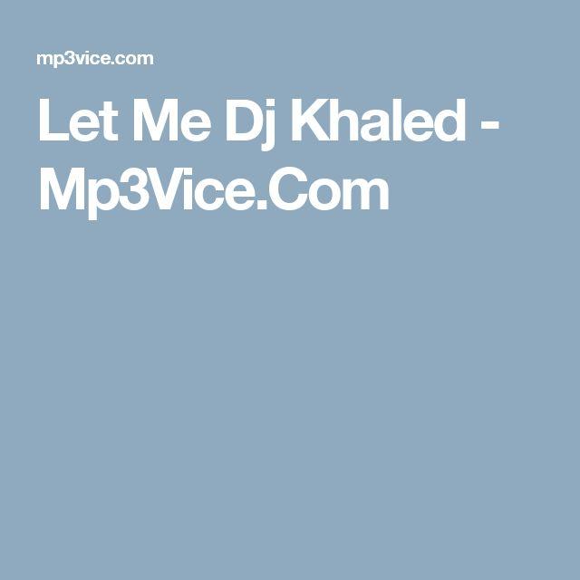 Let Me Dj Khaled - Mp3Vice.Com