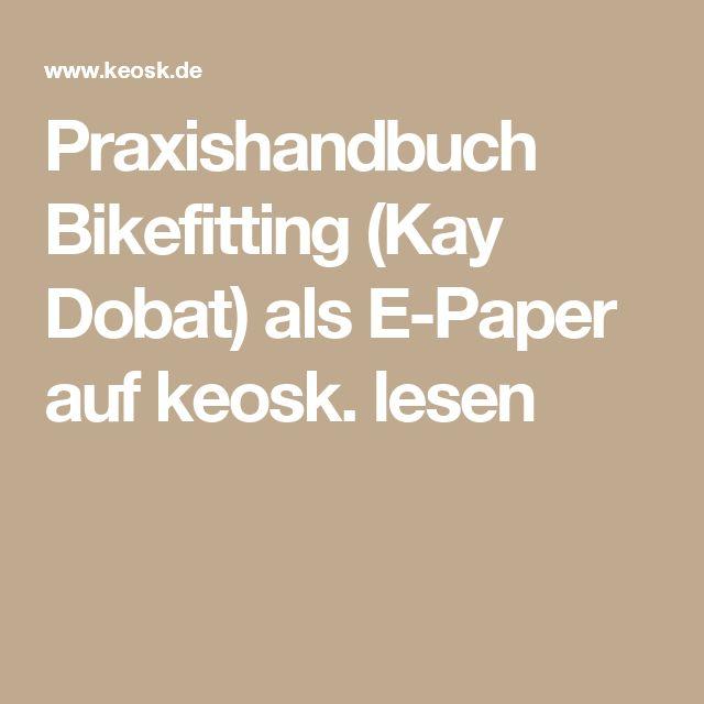 Praxishandbuch Bikefitting (Kay Dobat) als E-Paper auf keosk. lesen