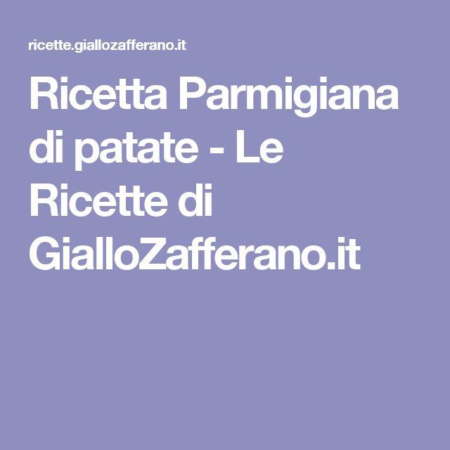 Ricetta Parmigiana di patate - Le Ricette di GialloZafferano.it