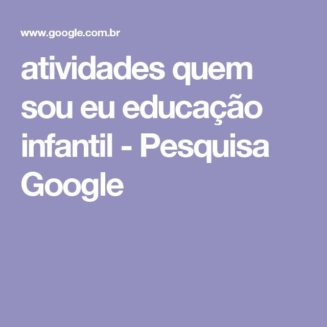 atividades quem sou eu educação infantil - Pesquisa Google