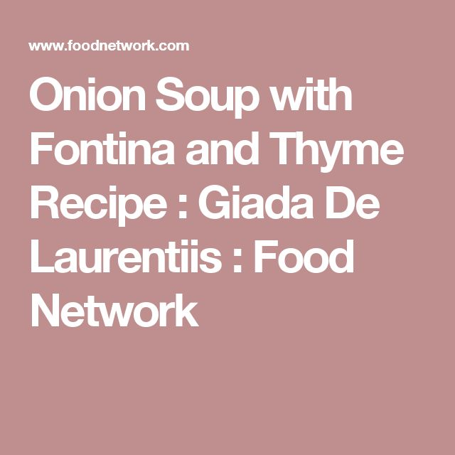 Onion Soup with Fontina and Thyme Recipe : Giada De Laurentiis : Food Network