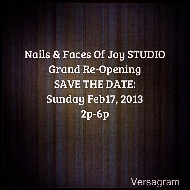#Nails & Faces Of Joy #STUDIO #Grand #Re-Opening #SAVE #THE #DATE: #Sunday #Feb17, 2013 #2p-6p #joyajohnson #party #fun