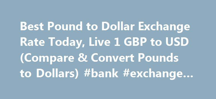 Best Pound to Dollar Exchange Rate Today, Live 1 GBP to USD (Compare & Convert Pounds to Dollars) #bank #exchange #rates http://currency.nef2.com/best-pound-to-dollar-exchange-rate-today-live-1-gbp-to-usd-compare-convert-pounds-to-dollars-bank-exchange-rates/  #pound exchange rate # Best Pound to Dollar Exchange Rate (GBP/USD) Today FREE over £700£7.50 Under £700 The tourist exchange rates were valid at Friday 28th of October 2016 08:46:37 AM, however, please check with relevant currency…