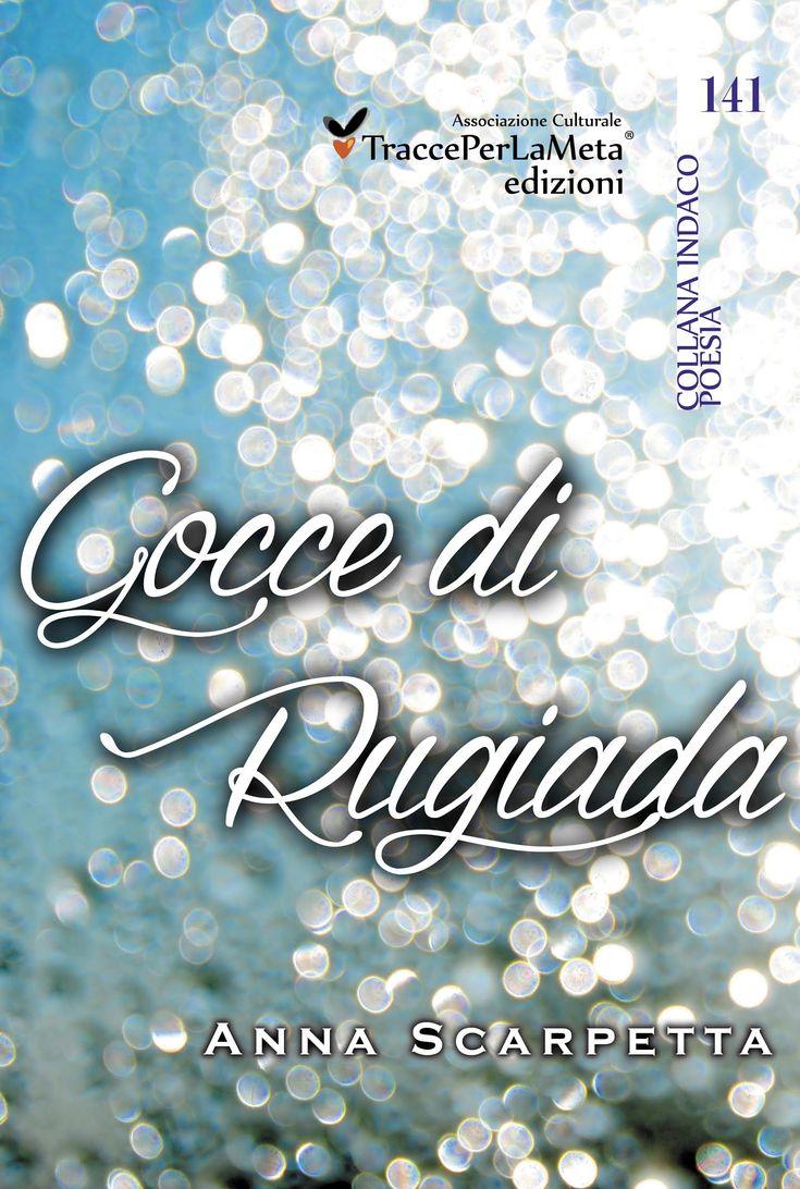 Esce GOCCE DI RUGIADA in #ebook che Anna Scarpetta trasforma in delicate poesie  Curatore e prefazione: Marzia Carocci