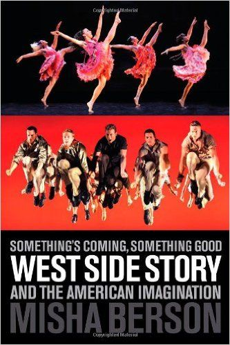 Something's Coming, Something Good: West Side Story and the American Imagination: Misha Berson: 0884088415594: Amazon.com: Books