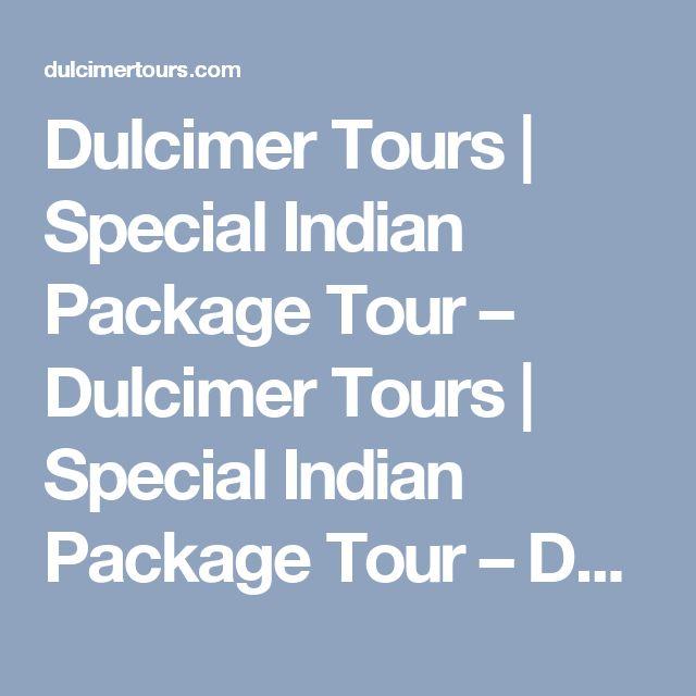 Dulcimer Tours| Special Indian Package Tour – Dulcimer Tours| Special Indian Package Tour – Dulcimer Tours