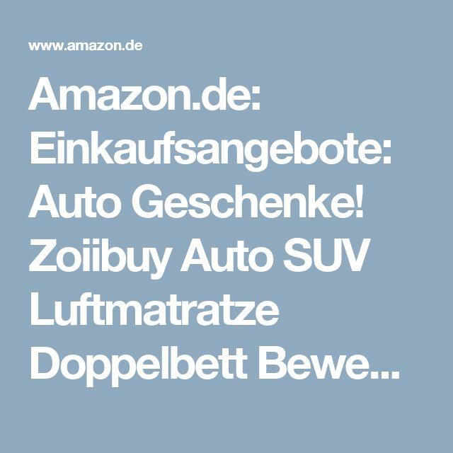 Amazon.de: Einkaufsangebote: Auto Geschenke! Zoiibuy Auto SUV Luftmatratze Doppelbett Bewegliche Dickere Luftbett Auto Matratze für den Außenbereich Traveling. Kostenlose mit Pumpe