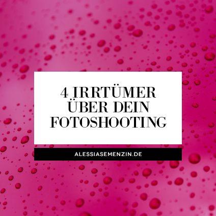 4 Irrtümer über dein Shooting - alessiasemenzin.de