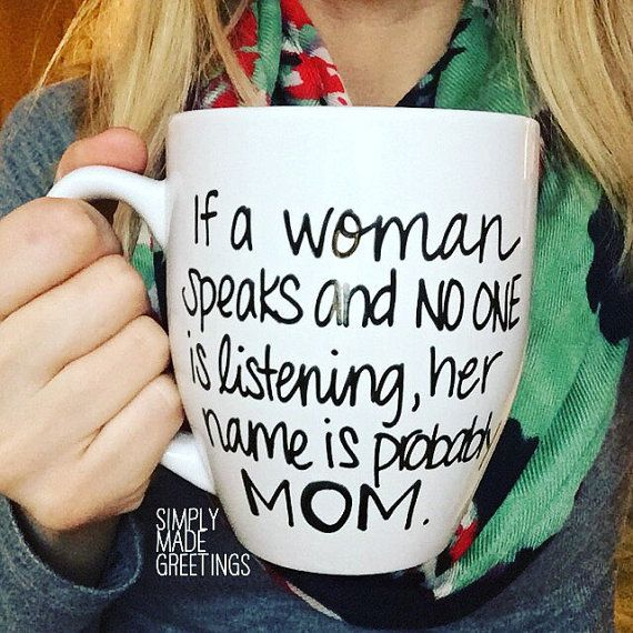 If a woman speaks and no one is listening her name is probably mom, Mother's Day mug, gift for mom, mug for mom, awesome mom mug