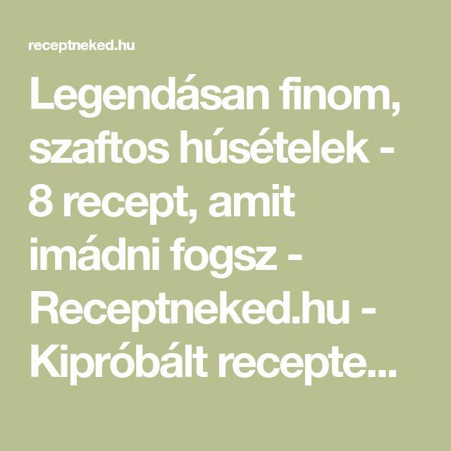 Legendásan finom, szaftos húsételek - 8 recept, amit imádni fogsz - Receptneked.hu - Kipróbált receptek képekkel