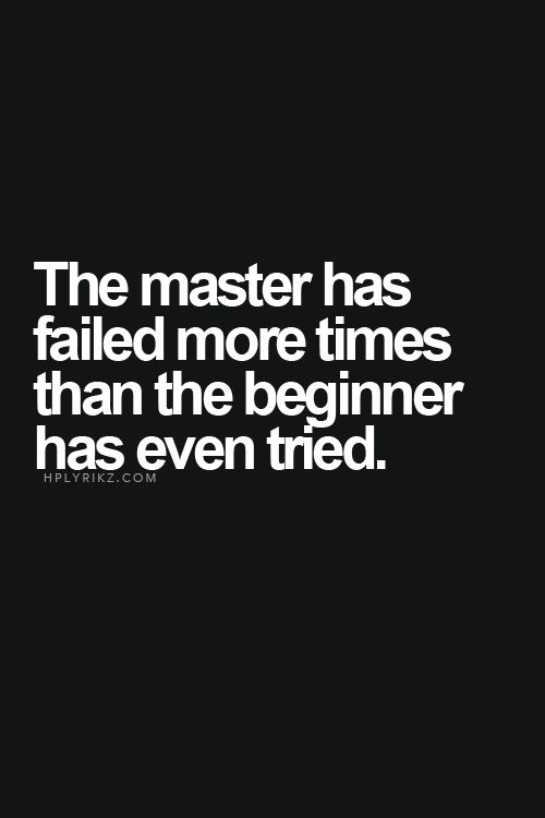 The master has failed more times than the beginner has even tried. #Positive…