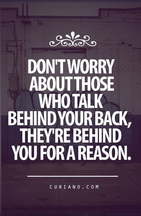 Don't worry about those who talk behind your back, they're behind you for a reason. #quote