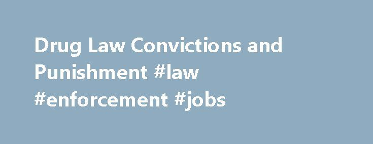 Drug Law Convictions and Punishment #law #enforcement #jobs http://law.remmont.com/drug-law-convictions-and-punishment-law-enforcement-jobs/  #drug laws # Drug Law Convictions and Punishments A drug law conviction can result in the loss of employment, property, financial aid for college, the right to vote and more. 65 million people with criminal records are potentially barred from […]