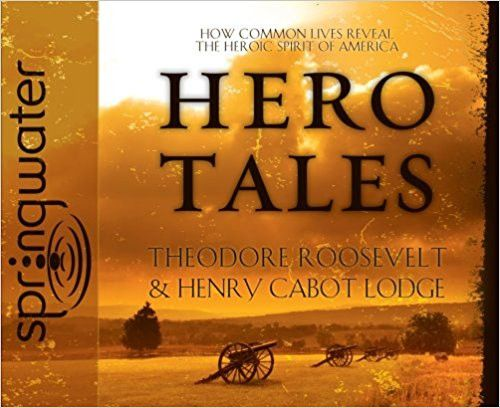 Hero Tales By Theodore Roosevelt and Henry Cabot Lodge CD
