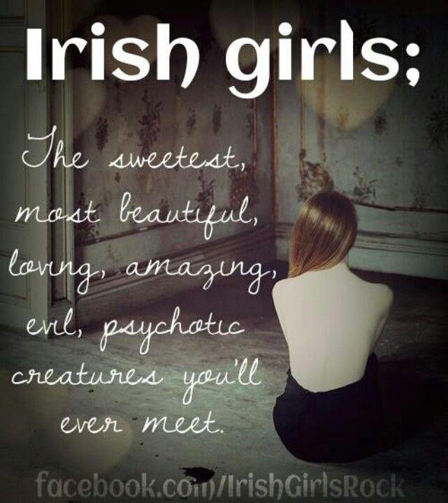 Irish and crazy :)
