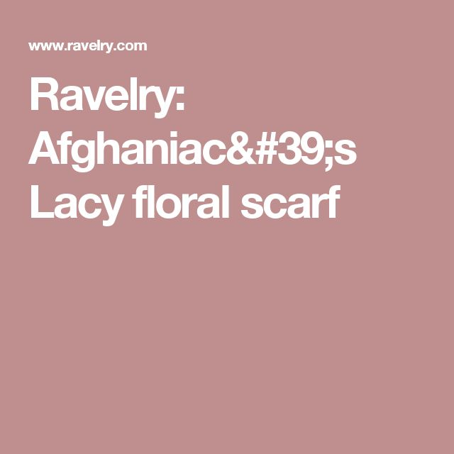 Ravelry: Afghaniac's Lacy floral scarf