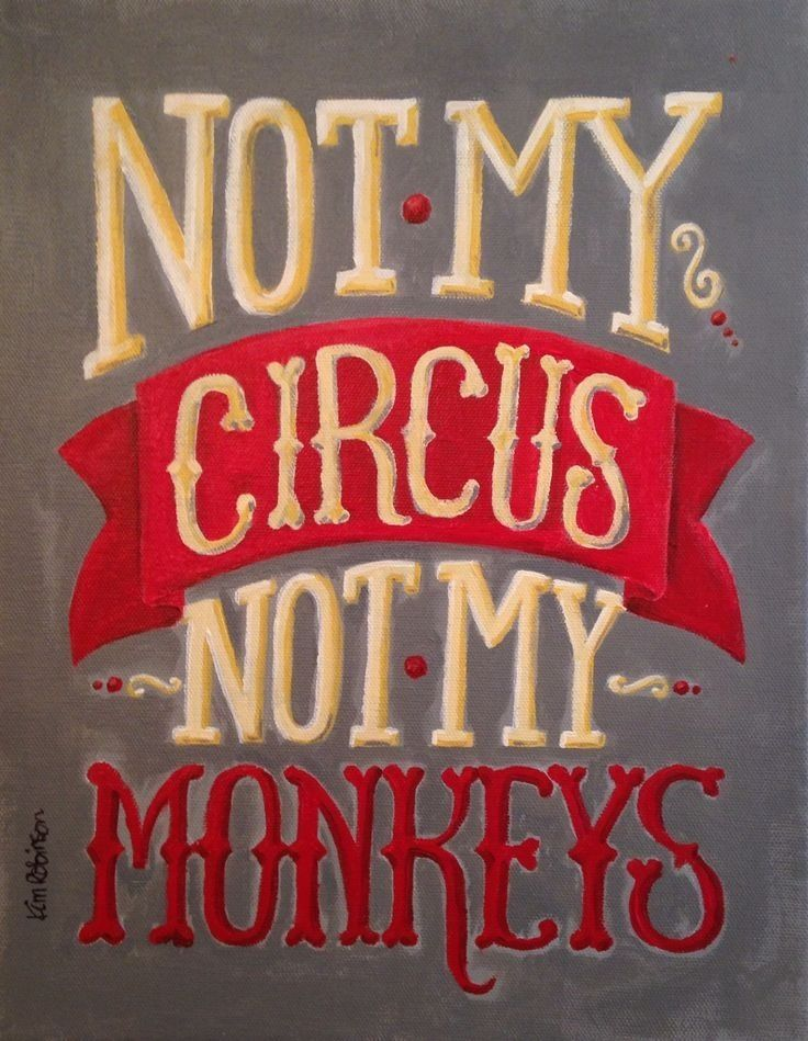 Not my circus, not my monkeys. Old Polish proverb