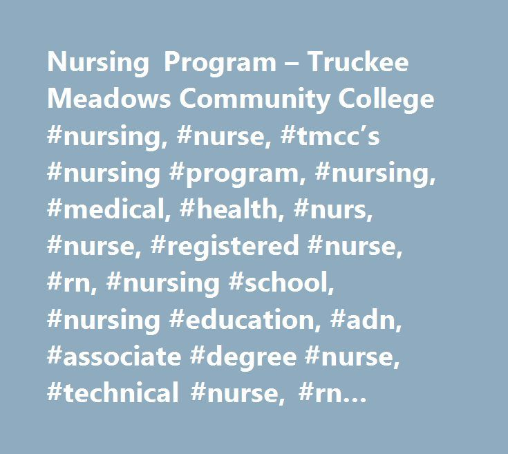 Nursing Program – Truckee Meadows Community College #nursing, #nurse, #tmcc's #nursing #program, #nursing, #medical, #health, #nurs, #nurse, #registered #nurse, #rn, #nursing #school, #nursing #education, #adn, #associate #degree #nurse, #technical #nurse, #rn #program http://cleveland.remmont.com/nursing-program-truckee-meadows-community-college-nursing-nurse-tmccs-nursing-program-nursing-medical-health-nurs-nurse-registered-nurse-rn-nursing-school-nursing-educa/  # Maxine S. Jacobs Nursing…