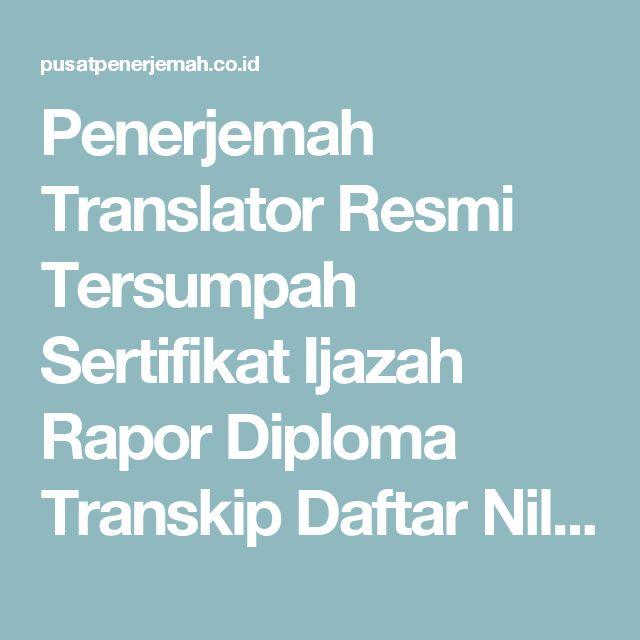 Penerjemah Translator Resmi Tersumpah Sertifikat Ijazah Rapor Diploma Transkip Daftar Nilai TK SD SMP SMU Universitas Bahasa Inggris Indonesia Inggris | Pusat Penerjemah