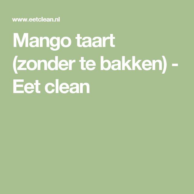 Mango taart (zonder te bakken) - Eet clean