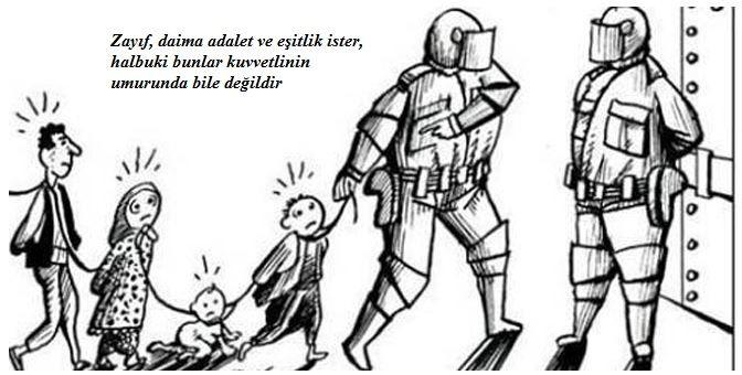 Zayıf daima adalet ve eşitlik ister. Halbuki bunlar kuvvetlinin umurunda bile değildir.