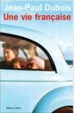 """« Une vie française"""" de jean-Paul Dubois ...et tous les autres livres de cet auteur"""