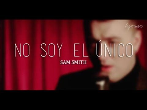 Sam Smith - I'm Not The Only One [Traducida al Español] - YouTube