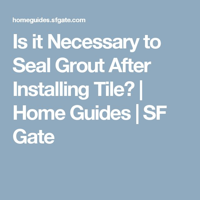 Is it Necessary to Seal Grout After Installing Tile?   Home Guides   SF Gate