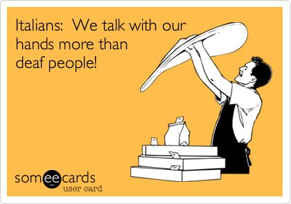 Italians: We talk with our hands more than deaf people!
