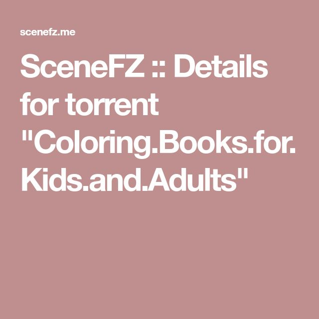 """SceneFZ :: Details for torrent """"Coloring.Books.for.Kids.and.Adults"""""""