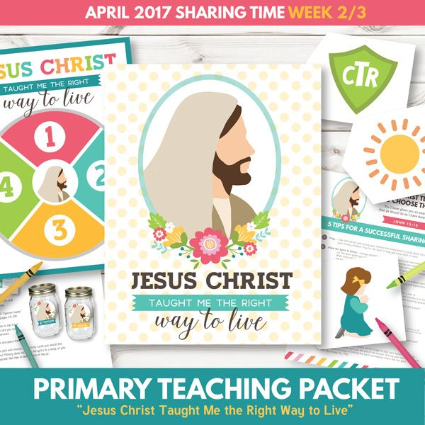 LDS Primary Sharing Time Ideas - Jesus Christ Taught Me the Right Way to Live (April 2017)