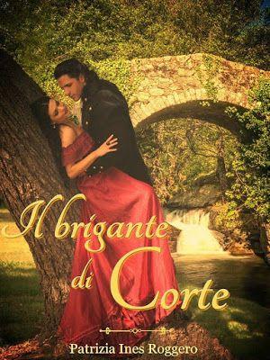 Sognando tra le Righe: IL BRIGANTE DI CORTE    Patrizia Ines Roggero    R...
