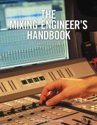 The Mixing Engineer's Handbook / Edition 3 by Bobby Owsinski Download