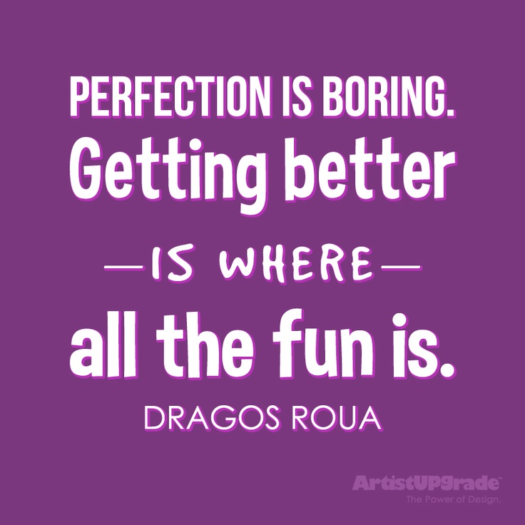 """Boring Wives Quites: """"Perfection Is Boring. Getting Better Is Where All The Fun"""